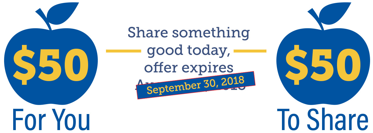 $50 for You. $50 to Share. Share something good today, offer expires August 31, 2018