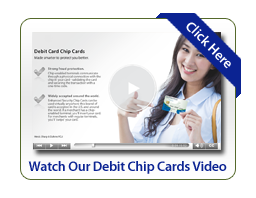 Watch Our Debit Chip Cards Video